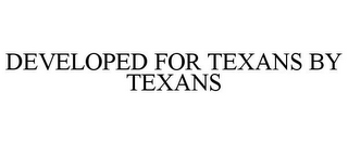 mark for DEVELOPED FOR TEXANS BY TEXANS, trademark #85848484