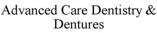 mark for ADVANCED CARE DENTISTRY & DENTURES, trademark #85848569