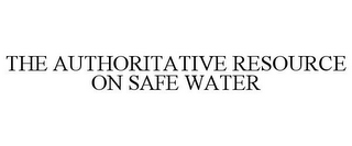 mark for THE AUTHORITATIVE RESOURCE ON SAFE WATER, trademark #85848637