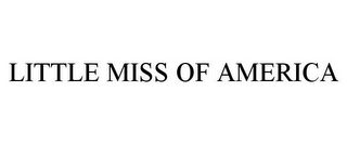 mark for LITTLE MISS OF AMERICA, trademark #85848748