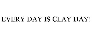 mark for EVERY DAY IS CLAY DAY!, trademark #85849199