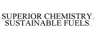 mark for SUPERIOR CHEMISTRY. SUSTAINABLE FUELS., trademark #85849200
