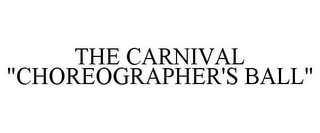 "mark for THE CARNIVAL ""CHOREOGRAPHER'S BALL"", trademark #85849217"