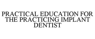 mark for PRACTICAL EDUCATION FOR THE PRACTICING IMPLANT DENTIST, trademark #85849262