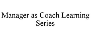 mark for MANAGER AS COACH LEARNING SERIES, trademark #85849328