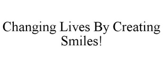 mark for CHANGING LIVES BY CREATING SMILES!, trademark #85849337