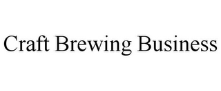 mark for CRAFT BREWING BUSINESS, trademark #85849547