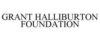 mark for GRANT HALLIBURTON FOUNDATION, trademark #85849737
