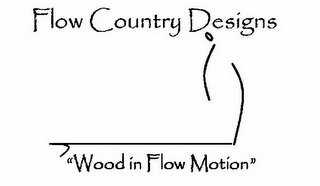 "mark for FLOW COUNTRY DESIGNS ""WOOD IN FLOW MOTION"", trademark #85849841"