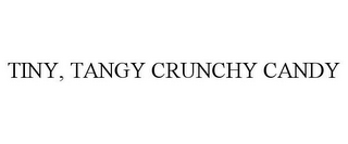 mark for TINY, TANGY CRUNCHY CANDY, trademark #85849886