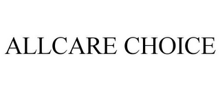 mark for ALLCARE CHOICE, trademark #85849969