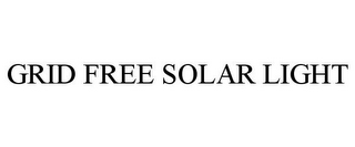 mark for GRID FREE SOLAR LIGHT, trademark #85850181