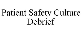 mark for PATIENT SAFETY CULTURE DEBRIEF, trademark #85850300