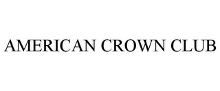 mark for AMERICAN CROWN CLUB, trademark #85850555