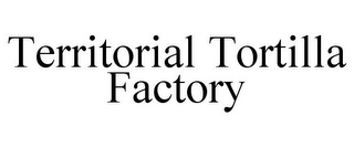 mark for TERRITORIAL TORTILLA FACTORY, trademark #85850565