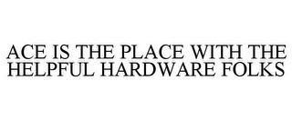mark for ACE IS THE PLACE WITH THE HELPFUL HARDWARE FOLKS, trademark #85850795