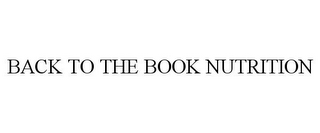 mark for BACK TO THE BOOK NUTRITION, trademark #85850943