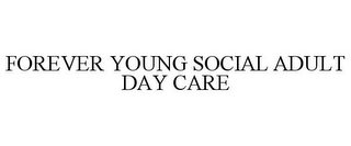mark for FOREVER YOUNG SOCIAL ADULT DAY CARE, trademark #85851461