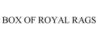 mark for BOX OF ROYAL RAGS, trademark #85851710