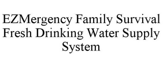 mark for EZMERGENCY FAMILY SURVIVAL FRESH DRINKING WATER SUPPLY SYSTEM, trademark #85851713
