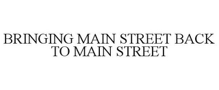 mark for BRINGING MAIN STREET BACK TO MAIN STREET, trademark #85851846