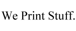 mark for WE PRINT STUFF., trademark #85852103