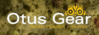 mark for OTUS GEAR, RELIABLE PROTECTION TECHNOLOGY, trademark #85852153
