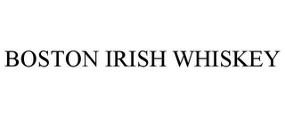 mark for BOSTON IRISH WHISKEY, trademark #85852247