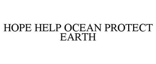 mark for HOPE HELP OCEAN PROTECT EARTH, trademark #85852288