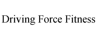 mark for DRIVING FORCE FITNESS, trademark #85852339