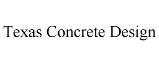 mark for TEXAS CONCRETE DESIGN, trademark #85852352