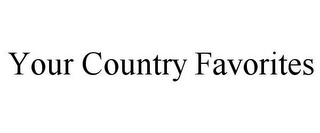 mark for YOUR COUNTRY FAVORITES, trademark #85852434
