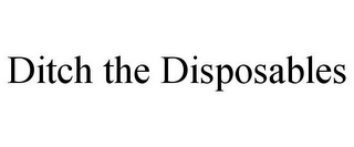 mark for DITCH THE DISPOSABLES, trademark #85852571