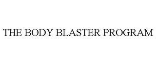 mark for THE BODY BLASTER PROGRAM, trademark #85852627