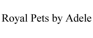 mark for ROYAL PETS BY ADELE, trademark #85852935