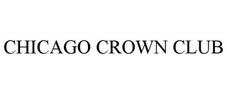 mark for CHICAGO CROWN CLUB, trademark #85852970