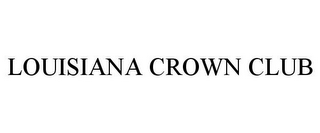 mark for LOUISIANA CROWN CLUB, trademark #85852984