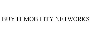 mark for BUY IT MOBILITY NETWORKS, trademark #85853266