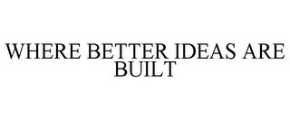 mark for WHERE BETTER IDEAS ARE BUILT, trademark #85853304