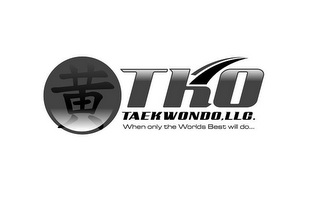 mark for TKO TAEKWONDO, LLC. WHEN ONLY THE WORLDS BEST WILL DO..., trademark #85853359