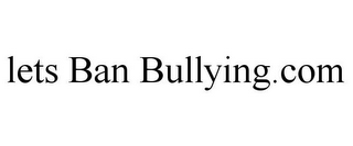 mark for LETS BAN BULLYING.COM, trademark #85853539
