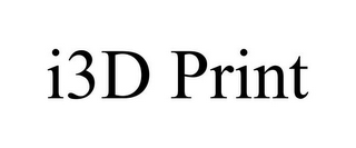 mark for I3D PRINT, trademark #85853607