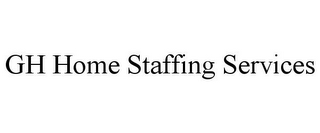 mark for GH HOME STAFFING SERVICES, trademark #85853707