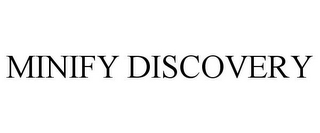 mark for MINIFY DISCOVERY, trademark #85853811