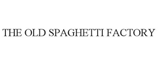 mark for THE OLD SPAGHETTI FACTORY, trademark #85854001