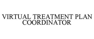 mark for VIRTUAL TREATMENT PLAN COORDINATOR, trademark #85854152