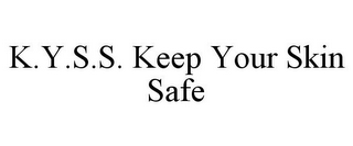 mark for K.Y.S.S. KEEP YOUR SKIN SAFE, trademark #85854210