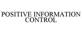 mark for POSITIVE INFORMATION CONTROL, trademark #85854230