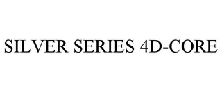 mark for SILVER SERIES 4D-CORE, trademark #85854347