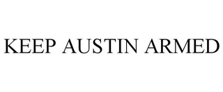 mark for KEEP AUSTIN ARMED, trademark #85854443
